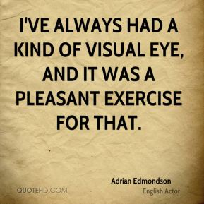 I've always had a kind of visual eye, and it was a pleasant exercise for that.
