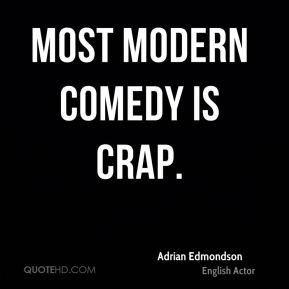 Most modern comedy is crap.