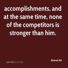 Ahmed Ali - accomplishments, and at the same time, none of the competitors is stronger than him.