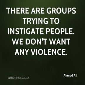 Ahmed Ali - There are groups trying to instigate people. We don't want any violence. We prayed for the dead and peace in the city. We appealed to people not to pay heed to rumors.
