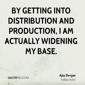 By getting into distribution and production, I am actually widening my base.