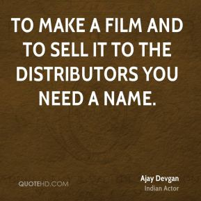 To make a film and to sell it to the distributors you need a name.