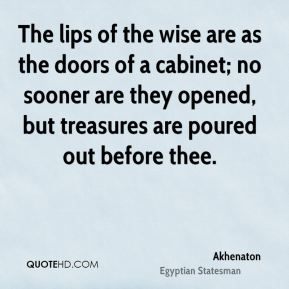 The lips of the wise are as the doors of a cabinet; no sooner are they opened, but treasures are poured out before thee.