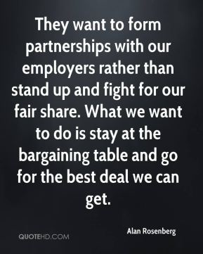 Alan Rosenberg - They want to form partnerships with our employers rather than stand up and fight for our fair share. What we want to do is stay at the bargaining table and go for the best deal we can get.