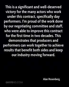 Alan Rosenberg - This is a significant and well-deserved victory for the many actors who work under this contract, specifically day performers. I'm proud of the work done by our negotiating committee and staff, who were able to improve this contract for the first time in two decades. This demonstrates that producers and performers can work together to achieve results that benefit both sides and keep our industry moving forward.