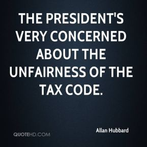 Allan Hubbard - The president's very concerned about the unfairness of the tax code.