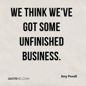 Amy Powell - We think we've got some unfinished business.