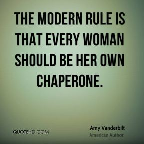 The modern rule is that every woman should be her own chaperone.
