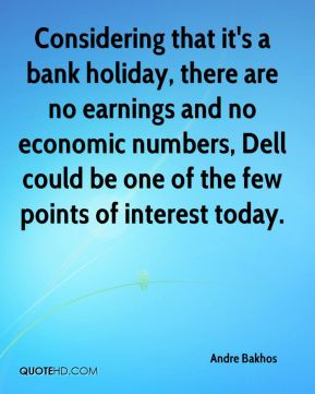 Andre Bakhos - Considering that it's a bank holiday, there are no earnings and no economic numbers, Dell could be one of the few points of interest today.