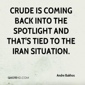 Andre Bakhos - Crude is coming back into the spotlight and that's tied to the Iran situation.