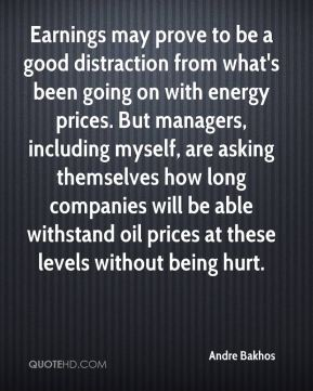 Earnings may prove to be a good distraction from what's been going on with energy prices. But managers, including myself, are asking themselves how long companies will be able withstand oil prices at these levels without being hurt.