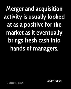 Andre Bakhos - Merger and acquisition activity is usually looked at as a positive for the market as it eventually brings fresh cash into hands of managers.