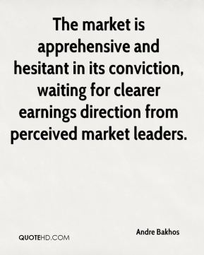 Andre Bakhos - The market is apprehensive and hesitant in its conviction, waiting for clearer earnings direction from perceived market leaders.
