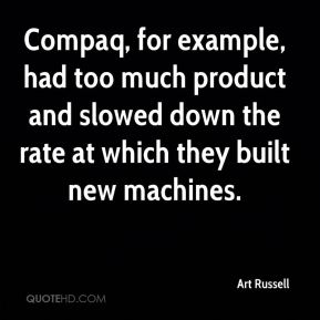 Compaq, for example, had too much product and slowed down the rate at which they built new machines.