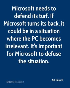 Microsoft needs to defend its turf. If Microsoft turns its back, it could be in a situation where the PC becomes irrelevant. It's important for Microsoft to defuse the situation.