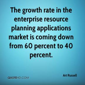 The growth rate in the enterprise resource planning applications market is coming down from 60 percent to 40 percent.