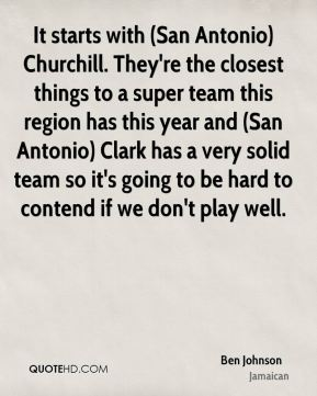 Ben Johnson - It starts with (San Antonio) Churchill. They're the closest things to a super team this region has this year and (San Antonio) Clark has a very solid team so it's going to be hard to contend if we don't play well.