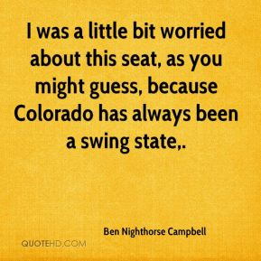 I was a little bit worried about this seat, as you might guess, because Colorado has always been a swing state.
