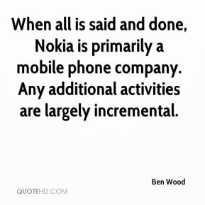 When all is said and done, Nokia is primarily a mobile phone company. Any additional activities are largely incremental.