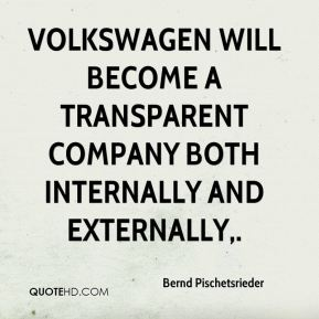 Bernd Pischetsrieder - Volkswagen will become a transparent company both internally and externally.