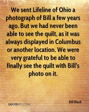 Bill Black - We sent Lifeline of Ohio a photograph of Bill a few years ago. But we had never been able to see the quilt, as it was always displayed in Columbus or another location. We were very grateful to be able to finally see the quilt with Bill's photo on it.