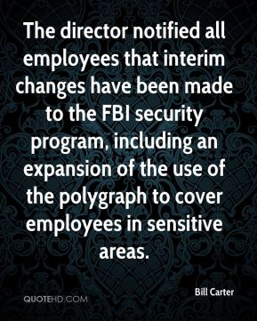 Bill Carter - The director notified all employees that interim changes have been made to the FBI security program, including an expansion of the use of the polygraph to cover employees in sensitive areas.