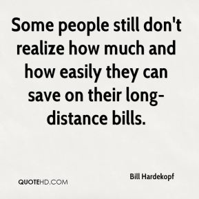 Bill Hardekopf - Some people still don't realize how much and how easily they can save on their long-distance bills.