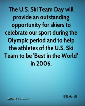 The U.S. Ski Team Day will provide an outstanding opportunity for skiers to celebrate our sport during the Olympic period and to help the athletes of the U.S. Ski Team to be 'Best in the World' in 2006.