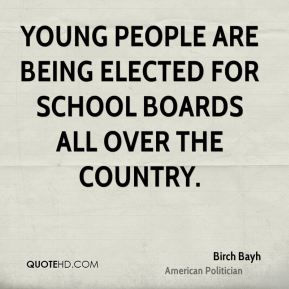 Birch Bayh - Young people are being elected for School Boards all over the country.