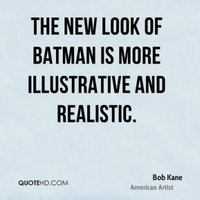 Bob Kane - The New Look of Batman is more illustrative and realistic.
