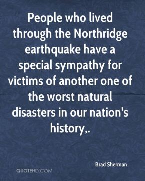 People who lived through the Northridge earthquake have a special sympathy for victims of another one of the worst natural disasters in our nation's history.