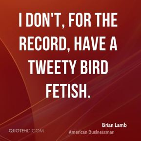 I don't, for the record, have a Tweety Bird fetish.