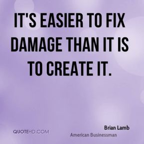 It's easier to fix damage than it is to create it.
