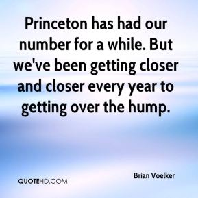 Brian Voelker - Princeton has had our number for a while. But we've been getting closer and closer every year to getting over the hump.