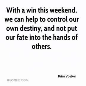 With a win this weekend, we can help to control our own destiny, and not put our fate into the hands of others.