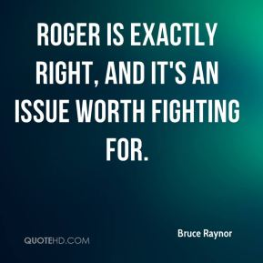 Roger is exactly right, and it's an issue worth fighting for.