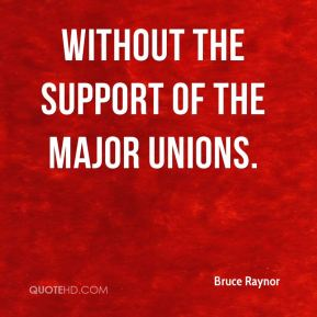 without the support of the major unions.