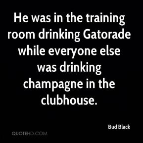 Bud Black - He was in the training room drinking Gatorade while everyone else was drinking champagne in the clubhouse.