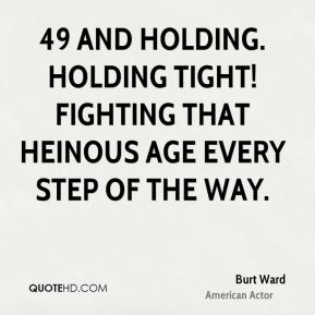 Burt Ward - 49 and holding. Holding tight! Fighting that heinous age every step of the way.
