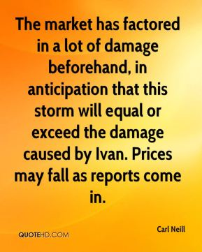 Carl Neill - The market has factored in a lot of damage beforehand, in anticipation that this storm will equal or exceed the damage caused by Ivan. Prices may fall as reports come in.