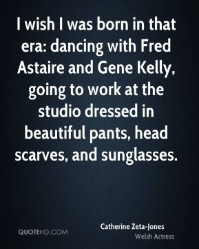 I wish I was born in that era: dancing with Fred Astaire and Gene Kelly, going to work at the studio dressed in beautiful pants, head scarves, and sunglasses.