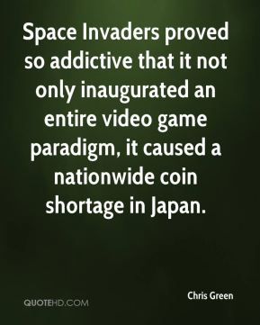 Chris Green - Space Invaders proved so addictive that it not only inaugurated an entire video game paradigm, it caused a nationwide coin shortage in Japan.