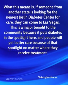 What this means is, if someone from another state is looking for the nearest Joslin Diabetes Center for care, they can come to Las Vegas. This is a major benefit to the community because it puts diabetes in the spotlight here, and people will get better care because of that spotlight no matter where they receive treatment.