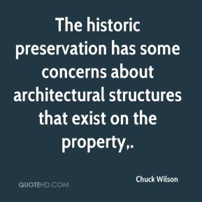 Chuck Wilson - The historic preservation has some concerns about architectural structures that exist on the property.