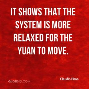 Claudio Piron - It shows that the system is more relaxed for the yuan to move.