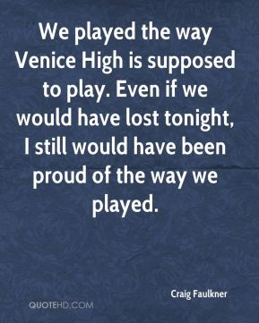Craig Faulkner - We played the way Venice High is supposed to play. Even if we would have lost tonight, I still would have been proud of the way we played.