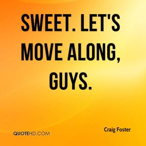 Craig Foster - Sweet. Let's move along, guys.