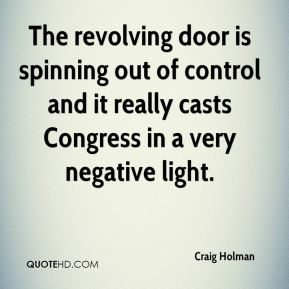 Craig Holman - The revolving door is spinning out of control and it really casts Congress in a very negative light.