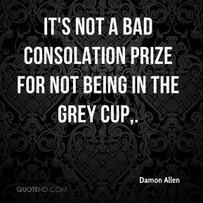 Damon Allen - It's not a bad consolation prize for not being in the Grey Cup.