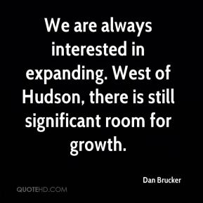Dan Brucker - We are always interested in expanding. West of Hudson, there is still significant room for growth.